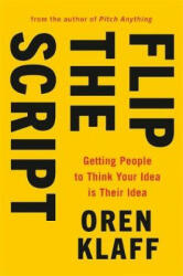 Flip the Script - Getting People to Think Your Idea is Their Idea (ISBN: 9780349418865)