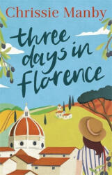 Three Days in Florence perfect escapism with a holiday romance (ISBN: 9781473682955)