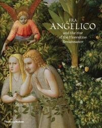 Fra Angelico and the Rise of the Florentine Renaissance (ISBN: 9780500970997)