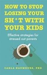 How to Stop Losing Your Sh*t with Your Kids - Carla Naumburg (ISBN: 9781473686922)