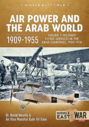 Air Power and the Arab World 1909-1955 - Volume 1: Military Flying Services in Arab Countries, 1909-1918 (ISBN: 9781912866434)