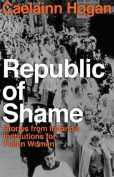 Republic of Shame - CAELAINN HOGAN (ISBN: 9781844884452)