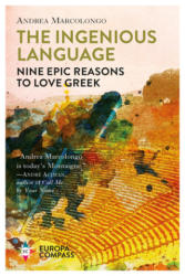 The Ingenious Language: Nine Epic Reasons to Love Greek - Andrea Marcolongo, Will Schutt (ISBN: 9781609455453)