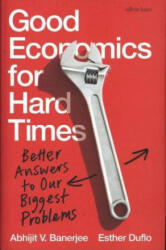 Good Economics for Hard Times - Abhijit Banerjee, Esther Duflo (ISBN: 9780241306895)