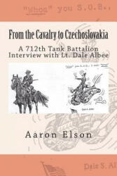 From the Cavalry to Czechoslovakia: Dale Albee: A 712th Tank Battalion Interview - Aaron Elson (ISBN: 9781494265762)