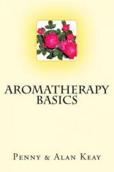Aromatherapy Basics - Penny Keay, Alan Keay (ISBN: 9780982214268)