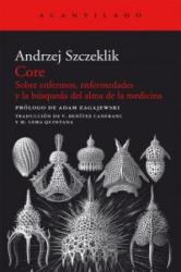 Core : sobre enfermos, enfermedades y la búsqueda del alma de la medicina - Andrzej Szczeklik, Víctor . . . [et al. ] Benítez Canfranc, María del Pilar Lema Quintana (ISBN: 9788415277835)