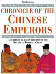 Chronicle of the Chinese Emperors: The Reign-By-Reign Record of the Rulers of Imperial China - Ann Paludan, Toby A. Wilkinson (ISBN: 9780500050903)