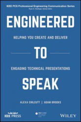 Engineered to Speak - Helping You Create and Deliver Engaging Technical Presentations (ISBN: 9781119474968)
