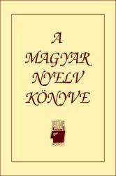 A MAGYAR NYELV KÖNYVE - 2007-ES ÚJ KIADÁS (2007)