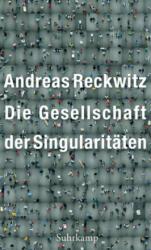 Die Gesellschaft der Singularitäten - Andreas Reckwitz (ISBN: 9783518587423)