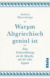 Warum Altgriechisch genial ist - Andrea Marcolongo, Andreas Thomsen (ISBN: 9783492242677)