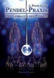 Pendel-Praxis - Der Gebrauch des Pendels (2011)