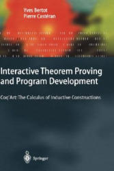 Interactive Theorem Proving and Program Development - Coq'Art: the Calculus of Inductive Constructions (2004)