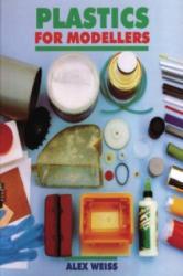 Plastics for Modellers - Alex Weiss (2001)
