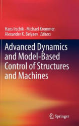 Advanced Dynamics and Model-Based Control of Structures and Machines - Hans Irschik, Michael Krommer, A. K. Belyaev (2011)