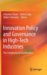 Innovation Policy and Governance in High-Tech Industries - Johannes Bauer, Achim Lang, Volker Schneider (2011)
