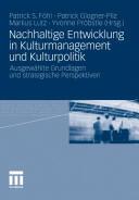 Nachhaltige Entwicklung in Kulturmanagement Und Kulturpolitik - Ausgewahlte Grundlagen Und Strategische Perspektiven (2011)