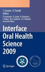 Interface Oral Health Science 2009 - Proceedings of the 3rd International Symposium for Interface Oral Health Science, Held in Sendai, Japan, Between (2010)