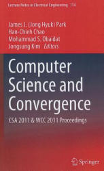 Computer Science and Convergence - James J. Park, Han-Chieh Chao, Mohammad Obaidat, Jongsung Kim (2011)