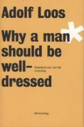 Adolf Loos - Why a Man Should be Well Dressed (2011)