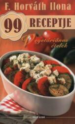 F. Horváth Ilona 99 receptje - Vegetáriánus ételek (2007)