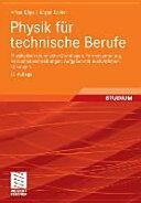 Physik Fur Technische Berufe - Physikalisch-Technische Grundlagen, Formelsammlung, Versuchsbeschreibungen, Aufgaben Mit Ausfuhrlichen Losungen (2008)