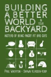 Building a Better World in Your Backyard - Shawn Klassen-Koop (ISBN: 9781999171407)