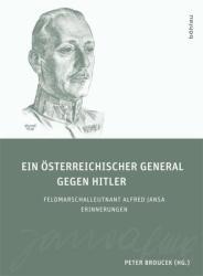 Ein österreichischer General gegen Hitler - Alfred Jansa, Peter Broucek (2011)
