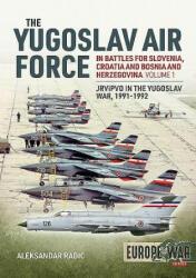 Yugoslav Air Force in the Battles for Slovenia, Croatia and Bosnia and Herzegovina 1991-92 - Aleksandar Radic (ISBN: 9781912866359)