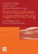 Transdisziplinare Jugendforschung - Grundlagen Und Forschungskonzepte (2010)
