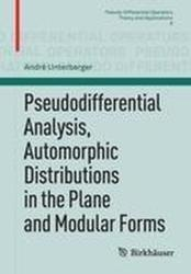 Pseudodifferential Analysis, Automorphic Distributions in the Plane and Modular Forms (2011)