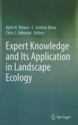 Expert Knowledge and Its Application in Landscape Ecology - Ajith H. Perera, C. Ashton Drew, Chris J. Johnson (2011)