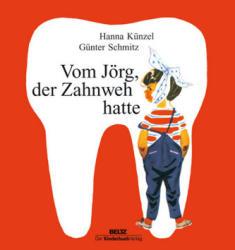 Vom Jörg, der Zahnweh hatte - Hanna Künzel, Günter Schmitz (2010)