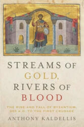 Streams of Gold, Rivers of Blood - The Rise and Fall of Byzantine, 955 A. D. to the First Crusade (ISBN: 9780190053208)