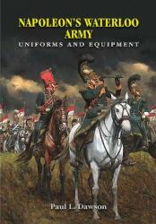 Napoleon's Waterloo Army - PAUL L DAWSON (ISBN: 9781526705280)