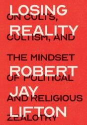 Losing Reality: On Cults, Cultism, and the Mindset of Political and Religious Zealotry (ISBN: 9781620974995)