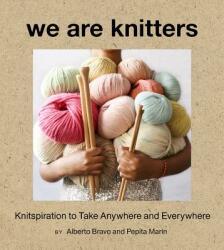 We Are Knitters: Knitspiration to Take Anywhere and Everywhere - Alberto Bravo, Pepita Marin (ISBN: 9781419736124)