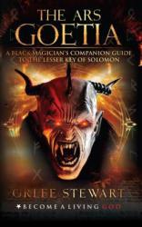 The Ars Goetia: A Black Magician's Companion Guide to the Lesser Key of Solomon (ISBN: 9781096680789)