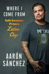 Where I Come from: Life Lessons from a Latino Chef (ISBN: 9781419738029)