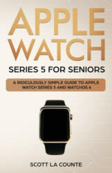 Apple Watch Series 5 for Seniors: A Ridiculously Simple Guide to Apple Watch Series 5 and WatchOS 6 (ISBN: 9781629178585)