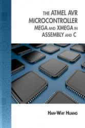 The Atmel AVR Microcontroller: Mega and XMega in Assembly and C - Han-Way Huang (2013)