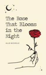 Rose That Blooms in the Night - Allie Michelle (ISBN: 9781524853631)