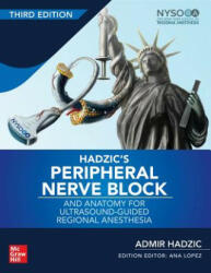 Hadzic's Peripheral Nerve Blocks and Anatomy for Ultrasound-Guided Regional Anesthesia - Admir Hadzic (ISBN: 9780071838931)