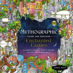 Mythographic Color and Discover: Enchanted Castles: An Artist's Coloring Book of Dreamy Palaces and Hidden Objects - Aaron Wolf (ISBN: 9781250234612)