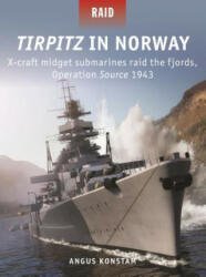 Tirpitz in Norway - X-Craft Midget Submarines Raid the Fjords, Operation Source 1943 (ISBN: 9781472835857)