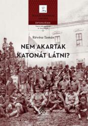 Nem akartak katonát látni? (ISBN: 9789634161875)