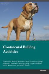Continental Bulldog Activities Continental Bulldog Activities (Tricks, Games & Agility) Includes - PAUL BELL (2016)