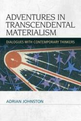 Adventures in Transcendental Materialism - Adrian Johnston (2014)