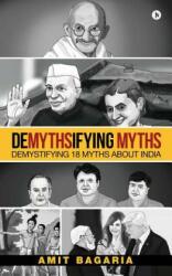 Demythsifying Myths: Demystifying 18 Myths about India - Amit Bagaria (ISBN: 9781642499223)